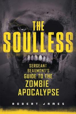 The Soulless: Sergeant Beaumont's Guide to the Zombie Apocalypse (Paperback)