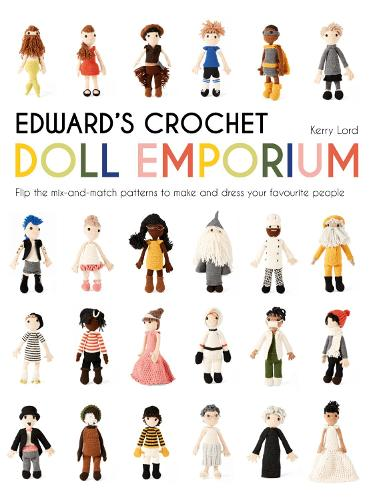 Edward's Crochet Doll Emporium: Flip the mix-and-match patterns to make and dress your favourite people (Hardback)