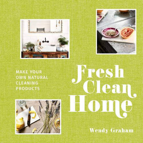 Fresh Clean Home: Make your own natural cleaning products (Hardback)