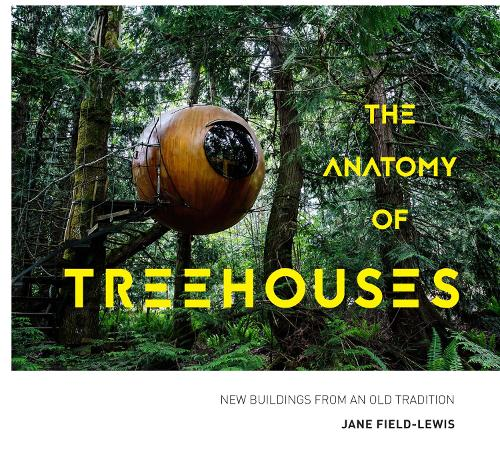 The Anatomy of Treehouses: New buildings from an old tradition (Hardback)