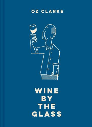 Oz Clarke Wine by the Glass: Helping you find the flavours and styles you enjoy (Hardback)