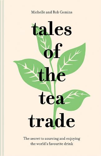 Tales of the Tea Trade: The secret to sourcing and enjoying the world's favourite drink (Hardback)