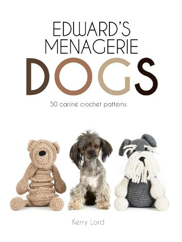 Edward's Menagerie: Dogs: 50 canine crochet patterns (Hardback)