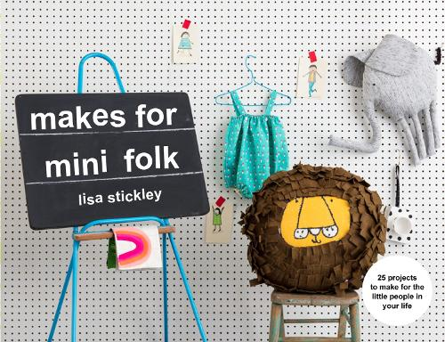 Makes for Mini Folk: 25 projects to make for the little people in your life (Paperback)