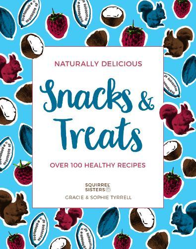Naturally Delicious Snacks & Treats: Over 100 healthy recipes (Paperback)