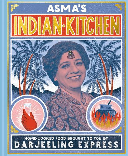 Asma's Indian Kitchen: Home-cooked food brought to you by Darjeeling Express (Hardback)