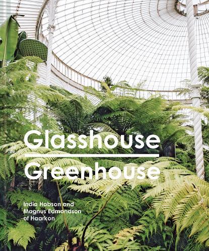 Glasshouse Greenhouse: Haarkon's world tour of amazing botanical spaces (Hardback)