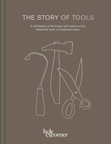 The Story of Tools: A celebration of the beauty and craftsmanship behind the tools of handmade trades (Hardback)