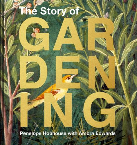 The Story of Gardening: A cultural history of famous gardens from around the world (Hardback)