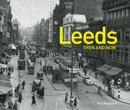 Leeds Then and Now (R) - Then and Now (Hardback)