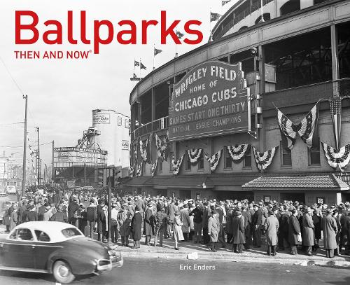 Ballparks Then and Now (R) - Then and Now (Hardback)