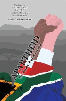 Aparthied: The Blame: Past & Present (Paperback)