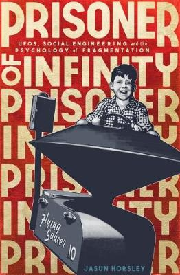 Prisoner of Infinity: UFOs, Social Engineering, and the Psychology of Fragmentation (Paperback)