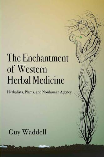 The Enchantment of Western Herbal Medicine: Herbalists, Plants, and Nonhuman Agency (Paperback)