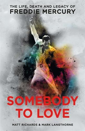Somebody to Love: The Life, Death and Legacy of Freddie Mercury (Paperback)