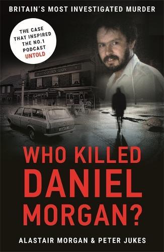 Who Killed Daniel Morgan?: Britain's Most Investigated Murder (Paperback)