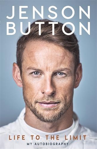 Jenson Button: Life to the Limit: My Autobiography (Hardback)