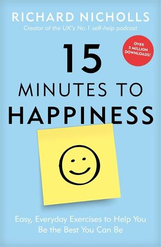 15 Minutes to Happiness: Easy, Everyday Exercises to Help You Be The Best You Can Be (Paperback)