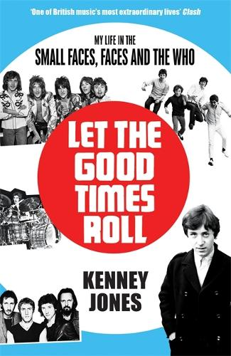 Let The Good Times Roll: My Life in Small Faces, Faces and The Who (Paperback)