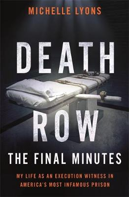 Death Row: The Final Minutes: My life as an execution witness in America's most infamous prison (Paperback)