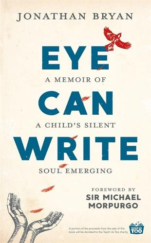 Eye Can Write: A memoir of a child's silent soul emerging (Hardback)