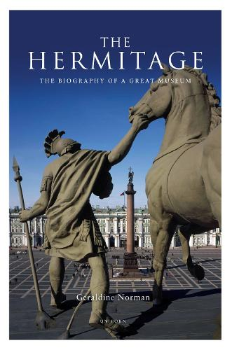 The Hermitage: The Biography of a Great Museum (Hardback)