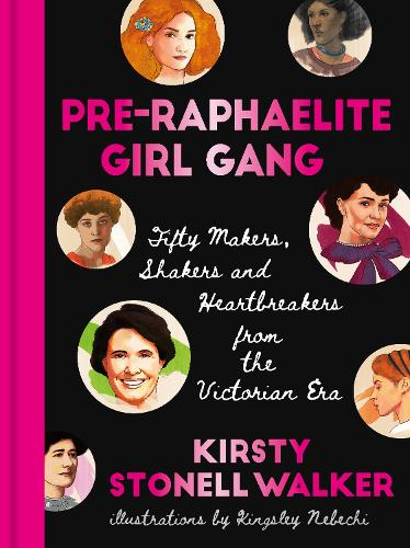 Pre-Raphaelite Girl Gang: Fifty Makers, Shakers and Heartbreakers from the Victorian Era (Hardback)