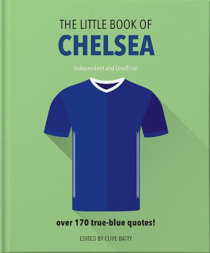 The Little Book of Chelsea: Bursting with over 170 true-blue quotes - The Little Book of... (Hardback)