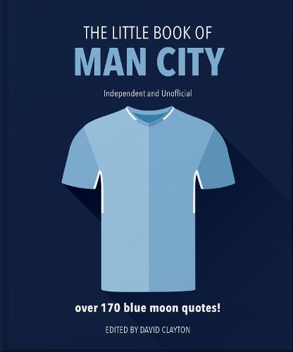 The Little Book of Man City: More than 170 Blue Moon quotes - The Little Book of... (Hardback)