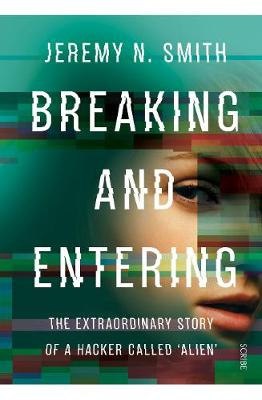 Breaking and Entering: the extraordinary story of a hacker called `Alien' (Paperback)