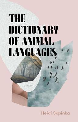 New Literary Fiction: The Dictionary of Animal Languages with Heidi Sopinka