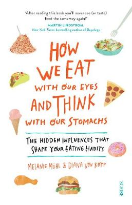 How We Eat with Our Eyes and Think with Our Stomachs: the hidden influences that shape your eating habits (Paperback)