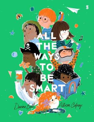 All the Ways to be Smart: the beautifully illustrated international bestseller that celebrates the talents of every child  (Hardback)