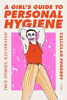 A Girl's Guide to Personal Hygiene: true stories, illustrated (Paperback)