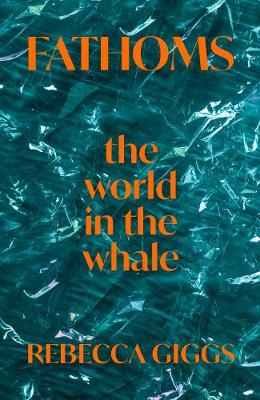 Fathoms: the world in the whale (Hardback)