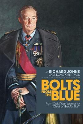 Bolts from the Blue: From Cold War warrior to Chief of the Air Staff (Hardback)