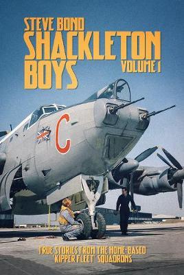Shackleton Boys: Volume 1: True Stories from the Home-Based `Kipper Fleet' Squadrons (Hardback)