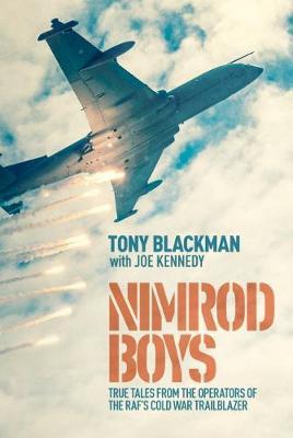 Nimrod Boys: True Tales from the Operators of the RAF's Cold War Trailblazer (Hardback)