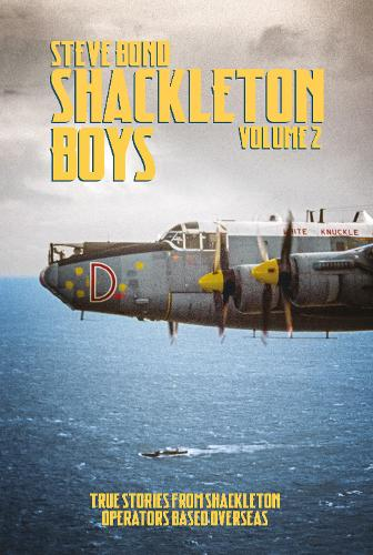 Shackleton Boys: Volume 2: True Stories from Shackleton Operators Based Overseas (Hardback)