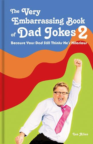 The Very Embarrassing Book of Dad Jokes 2: Because Your Dad Still Thinks He's Hilarious (Hardback)