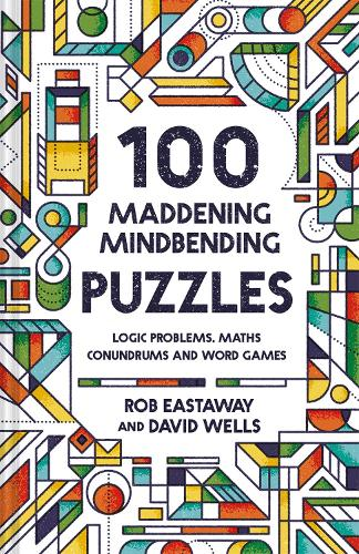 100 Maddening Mindbending Puzzles: Logic problems, maths conundrums and word games (Hardback)