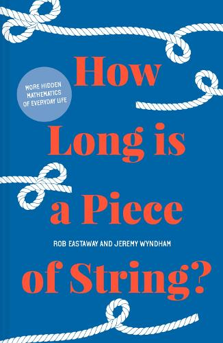 How Long is a Piece of String?: More hidden mathematics of everyday life (Hardback)