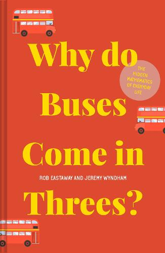 Why do Buses Come in Threes?: The hidden mathematics of everyday life (Hardback)