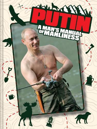 Putin: A Man's Manual of Manliness (Hardback)