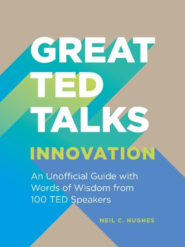 Great TED Talks: Innovation: An unofficial guide with words of wisdom from 100 TED speakers (Paperback)