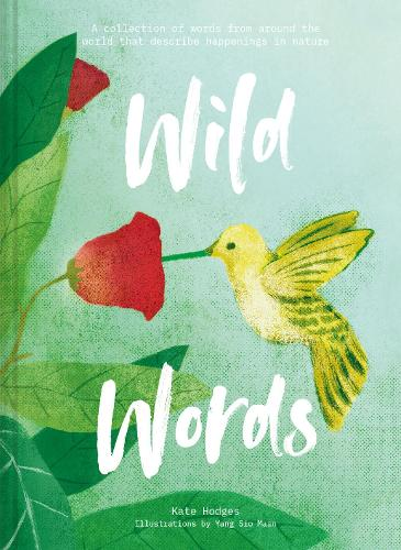 Wild Words: How language engages with nature: A collection of international words that describe a natural phenomenon (Hardback)