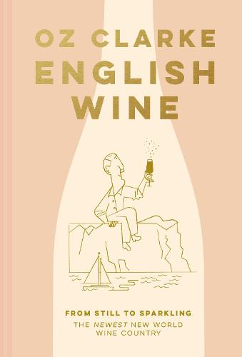 English Wine: From still to sparkling: The NEWEST New World wine country (Hardback)