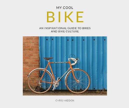 My Cool Bike: an inspirational guide to bikes and bike culture (Paperback)