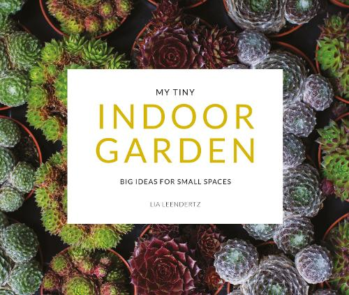 My Tiny Indoor Garden: Big ideas for small spaces (Paperback)