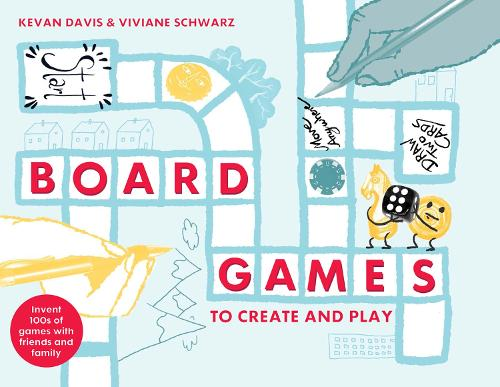 Board Games to Create and Play: Invent 100s of games with friends and family (Hardback)